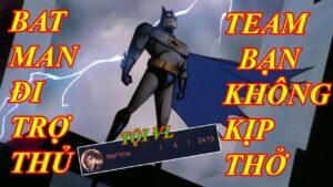 Batman - Trợ thủ dị bậc nhất Liên Quân