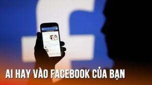 4 bước để xem ai vào Facebook của mình nhiều nhất